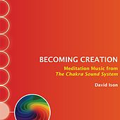 Play & Download Becoming Creation: Meditation Music from The Chakra Sound System by David Ison | Napster