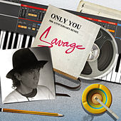 Play & Download Only You (30th Anniversary Remix) by Savage | Napster