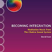 Play & Download Becoming Integration: Meditation Music from The Chakra Sound System by David Ison | Napster