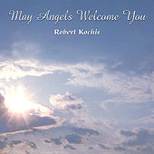 Play & Download May Angels Welcome You by Robert Kochis | Napster