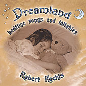 Play & Download Dreamland (Bedtime songs & Lullabies) by Robert Kochis | Napster