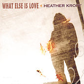 Play & Download What Else is Love by Heather Kropf | Napster