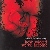Play & Download How Wicked We've Become by Milton | Napster