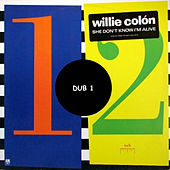Play & Download She Don't Know I'm Alive (Dub 1) by Willie Colon | Napster