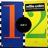 Play & Download She Don't Know I'm Alive (Dub 2) by Willie Colon | Napster