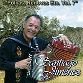 Play & Download Polkas, Redovas Etc, Vol. 7 by Santiago Jimenez, Jr. | Napster