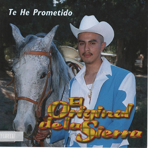 Play & Download Te He Prometido by El Original De La Sierra | Napster
