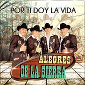 Play & Download Por Ti Doy la Vida by Los Alegres De La Sierra | Napster