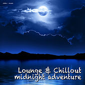Play & Download Lounge & Chillout - Midnight Adventure by Various Artists | Napster