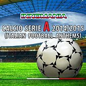 Play & Download Innomania Calcio Serie a 2014/2015 (Italian Football Team) by Various Artists | Napster
