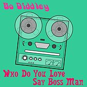 Play & Download Who Do You Love by Bo Diddley | Napster
