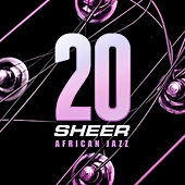 Play & Download 20 Years Sheer African Jazz by Various Artists | Napster