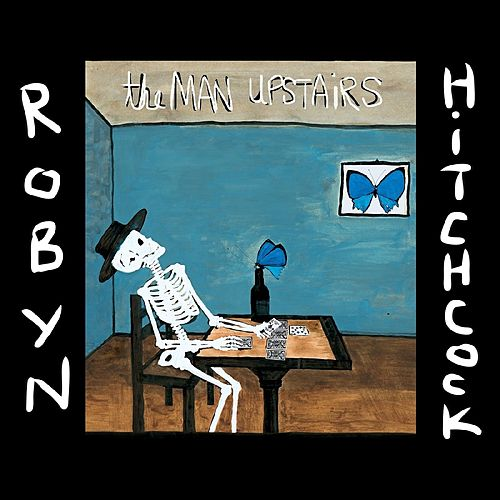 Play & Download The Man Upstairs by Robyn Hitchcock | Napster