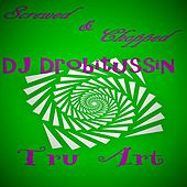 Play & Download Screwed and Chopped Tru Art by DJ Drobitussin | Napster