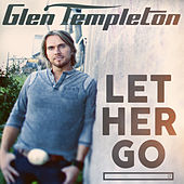 Play & Download Let Her Go by Glen Templeton | Napster