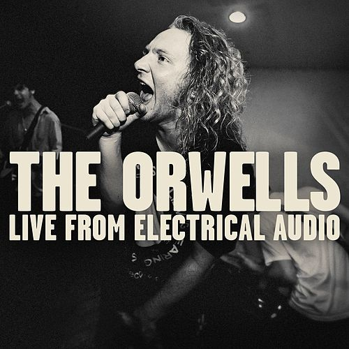 Live From Electrical Audio by The Orwells