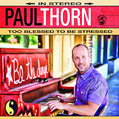 Too Blessed to Be Stressed by Paul Thorn