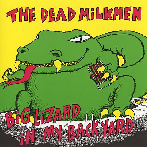 Play & Download Big Lizard In My Backyard by The Dead Milkmen | Napster