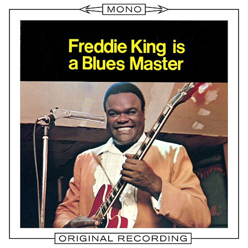 Freddie King Is A Blues Master (Mono) by Freddie King