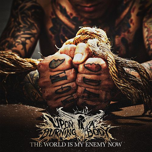 Play & Download The World Is My Enemy Now by Upon A Burning Body | Napster