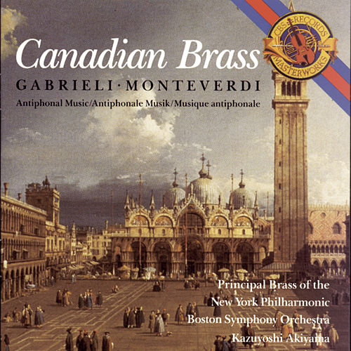 Play & Download Monteverdi and Gabrieli Antiphonal Music by Canadian Brass | Napster