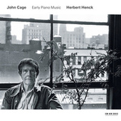John Cage: Early Piano Pieces by Herbert Henck
