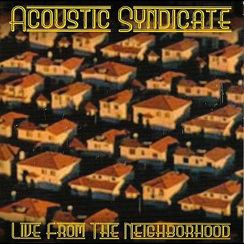 Play & Download Live from the Neighborhood by Acoustic Syndicate | Napster