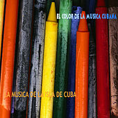 El Color de la Música de Cuba (La Música de la Isla de Cuba) by Various Artists