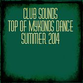 Club Sounds Top of Mykonos Dance: Summer 2014 (50 Massive Electro Hits) by Various Artists