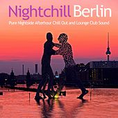Nightchill Berlin (Pure Nightside Afterhour Chill Out and Lounge Club Sound) by Various Artists