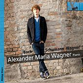 Play & Download Alexander Maria Wagner, J.S. Bach & R. Schumann: Piano Works by Alexander Maria Wagner | Napster