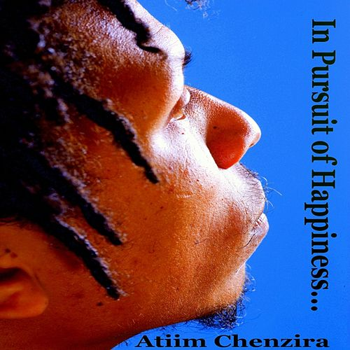 In Pursuit Of Happiness... by Atiim Chenzira
