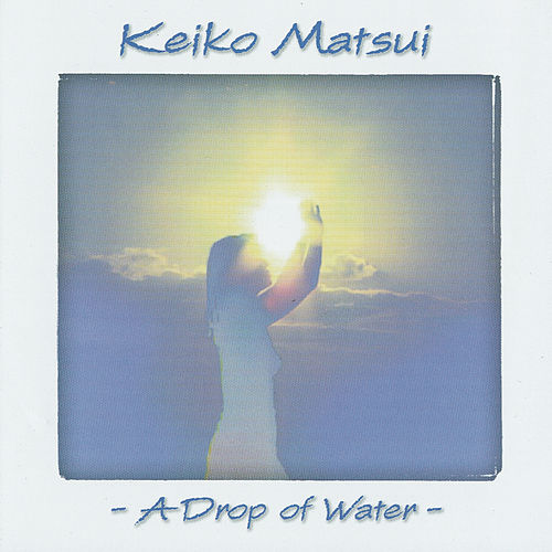 Play & Download A Drop Of Water by Keiko Matsui | Napster