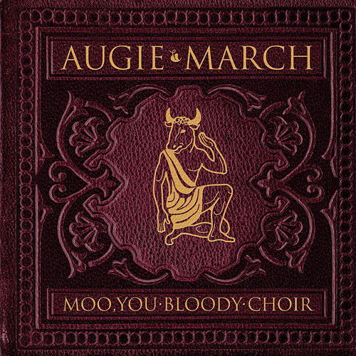 Moo, You Bloody Choir by Augie March