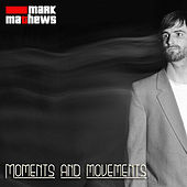 Play & Download Moments and Movements by Mark Mathews | Napster