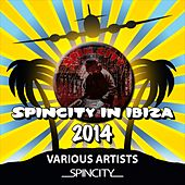 Play & Download Spin City In Ibiza 2014 - EP by Various Artists | Napster