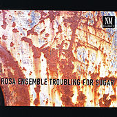 Play & Download Troubling for Sugar by Rosa Ensemble | Napster