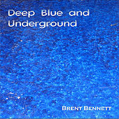 Play & Download Deep Blue and Underground by Brent Bennett | Napster