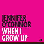 Play & Download When I Grow Up by Jennifer O'Connor | Napster