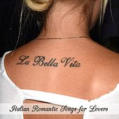 La bella vita - Italian Romantic Songs for Lovers by Various Artists