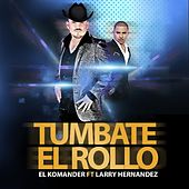 Play & Download Tumbate El Rollo (feat. Larry Hernandez) by El Komander | Napster