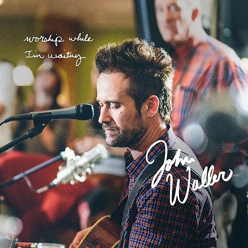 Play & Download Worship While I'm Waiting by John Waller | Napster