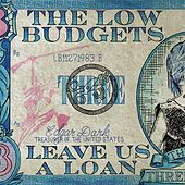 Leave Us A Loan by The Low Budgets