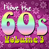Play & Download I Love the 60's: Volume 3 by Various Artists | Napster