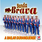 Play & Download A Bailar Duranguense by Banda Brava | Napster