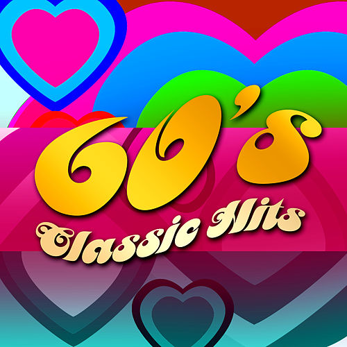 Play & Download 60's - Classic Hits by Various Artists | Napster