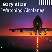 Watching Airplanes by Gary Allan