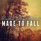 Play & Download Made to Fall by Elam McKnight | Napster