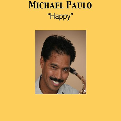 Play & Download Happy by Michael Paulo | Napster