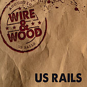 Play & Download Wire & Wood by US Rails  | Napster